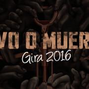 """""""VIVO O MUERTO - Gira 2016"""""""